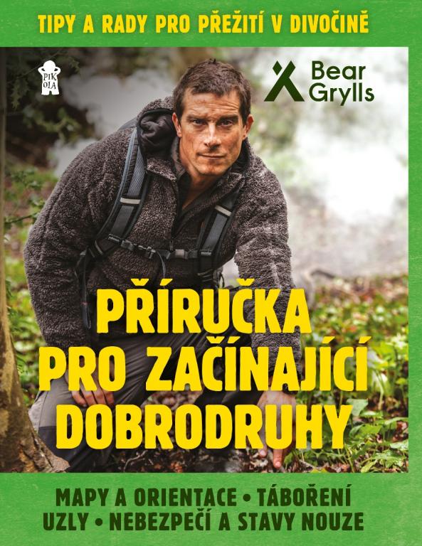 Bear Grylls: PŘÍRUČKA PRO ZAČÍNAJÍCÍ DOBRODRUHY